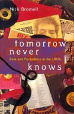Tomorrow Never Knows : Rock and Psychedelics in the 1960s - Nick Bromell