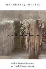 Love Between Women : Early Christian Responses to Female Homoeroticism - Bernadette J. Brooten