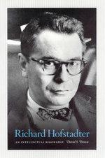 Richard Hofstadter : An Intellectual Biography - David S. Brown