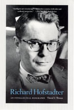 Richard Hofstadter : An Intellectual Biography - David S. Brown
