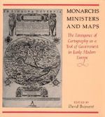 Monarchs, Ministers and Maps : Emergence of Cartography as a Tool of Government in Early Modern Europe