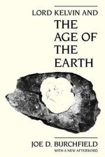 Lord Kelvin and the Age of the Earth - Joe D. Burchfield