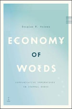 Economy of Words : Communicative Imperatives in Central Banks - Douglas R. Holmes