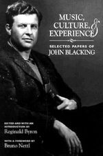 Music, Culture and Experience : Selected Papers of John Blacking - John Blacking