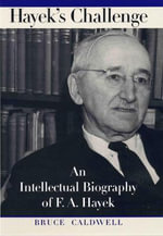 Hayek's Challenge : An Intellectual Biography of F. A. Hayek - Bruce J. Caldwell