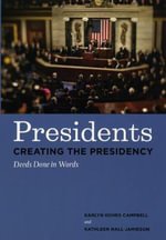 Presidents Creating the Presidency : Deeds Done in Words - Karlyn Kohrs Campbell