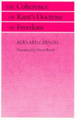 The Coherence of Kant's Doctrine of Freedom - Bernard Carnois