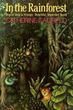 In the Rainforest/Report from a Strange, Beautiful, Imperiled World : Report from a Strange, Beautiful, Imperiled World - Catherine Caufield