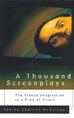 A Thousand Screenplays : The French Imagination in a Time of Crisis - Sabine Chalvon-Demersay