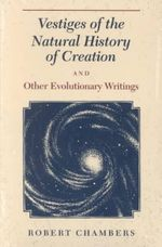 Vestiges of the Natural History of Creation - Robert Chambers