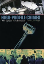 High-profile Crimes : When Legal Cases Become Social Causes - Lynn S. Chancer