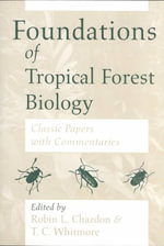 Foundations of Tropical Forest Biology : Classic Papers with Commentaries