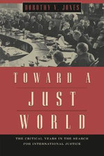 Toward a Just World : The Critical Years in the Search for International Justice - Dorothy V. Jones