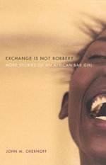 Exchange Is Not Robbery : More Stories of an African Bar Girl - J.M. Chernoff