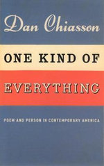 One Kind of Everything : Poem and Person in Contemporary America - Dan Chiasson