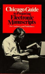 Chicago Guide to Preparing Electronic Manuscripts : For Authors and Publishers - The University of Chicago press