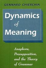 Dynamics of Meaning : Anaphora, Presupposition and the Theory of Grammar - Gennaro Chierchia