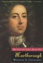 Marlborough: Bk. 1 : His Life and Times - Sir Winston S. Churchill