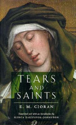 Tears and Saints : An Irresistible Invitation to Experience the Prese... - E.M. Cioran
