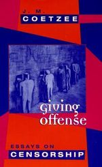 Giving Offense : Essays on Censorship - J. M. Coetzee