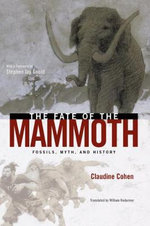 The Fate of the Mammoth : Fossils, Myth and History - Claudine Cohen