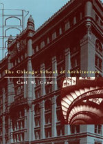 The Chicago School of Architecture : A History of Commercial and Public Building in the Chicago Area, 1875-1925 - Carl W. Condit