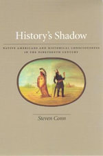History's Shadow : Native Americans and Historical Consciousness in the Nineteenth Century - Steven Conn