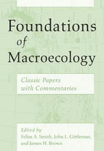 Foundations of Macroecology : Classic Papers with Commentaries