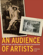 An Audience of Artists : Dada, Neo-Dada, and the Emergence of Abstract Expressionism - Catherine Craft