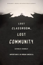 Lost Classroom, Lost Community : Catholic Schools' Importance in Urban America - Margaret F. Brinig