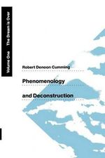 Phenomenology and Deconstruction : The Dream is Over v. 1 - Robert Denoon Cumming