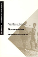 Phenomenology and Deconstruction : Breakdown in Communication v. 3 - Robert Denoon Cumming