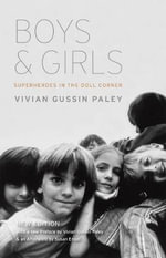 Boys and Girls : Superheroes in the Doll Corner - Vivian Gussin Paley