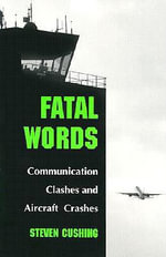 Fatal Words : Communication Clashes and Aircraft Crashes - Steven Cushing