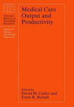 Medical Care Output and Productivity : Studies in Income and Wealth - David M. Cutler