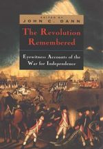 The Revolution Remembered : Eyewitness Accounts of the War for Independence