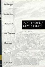 In Pursuit of Leviathan : Technology, Institutions, Productivity and Profits in American Whaling, 1816-1906 - Lance E. Davis