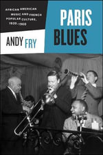 Paris Blues : African American Music and French Popular Culture, 1920-1960 - Andy Fry