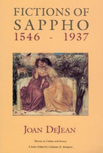 Fictions of Sappho, 1546-1937 : Women in Culture and Society Ser. - Joan DeJean