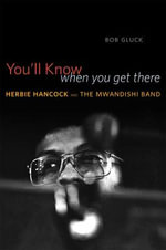 You'll Know When You Get There : Herbie Hancock and the Mwandishi Band - Bob Gluck