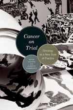 Cancer on Trial : Oncology as a New Style of Practice - Peter Keating