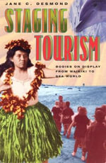 Staging Tourism : Bodies on Display from Waikiki to Sea World - Jane C. Desmond