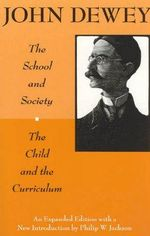 Child and the Curriculum : Centennial Publications of The University of Chicago Press - John Dewey