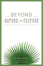 Beyond Nature and Culture : A Journey Through Our Most Divided Landscape - Philippe Descola