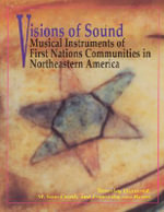 Visions of Sound : Musical Instruments of First Nation Communities in Northeastern America - Beverly Diamond