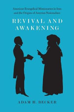 Revival and Awakening : American Evangelical Missionaries in Iran and the Origins of Assyrian Nationalism - Adam H. Becker