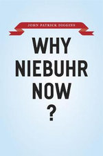 Why Niebuhr Now? - John Patrick Diggins