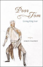 Poor Tom : Living King Lear - Simon Palfrey