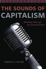 The sounds of capitalism : Advertising, Music, and the Conquest of Culture - Timothy Dean Taylor