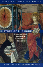 History of the Hour : Clocks and Modern Temporal Orders - Gerhard Dohrn-Van Rossu
